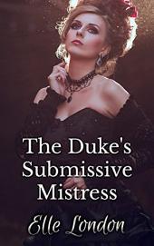 The Duke's Submissive Mistress: Historical Domestic Discipline First Time Romance