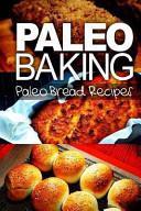 Paleo Baking   Paleo Bread Recipes   Amazing Truly Paleo Friendly Bread Recipes