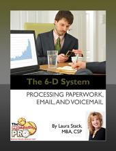The 6-D System: Processing Paperwork, Email, and Voicemail