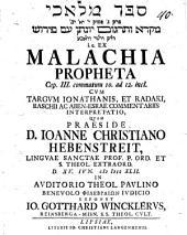 Sefer mal'āḵîm, rēreq 1 pāsûq 12, 13, 14, miqrâ we-targgûm Yônātān ʿim nêrûš . e. ex Malachia propheta Cap. ..., commatum ... cum Targum Ionathanis, et Radaki, Raschii ac Aben-Esrae commentariis, interpretatio: Cap. III. commatum 10. ad 12. incl