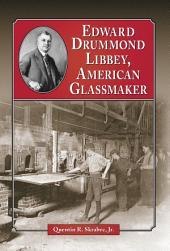 Edward Drummond Libbey, American Glassmaker