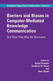 Barriers and Biases in Computer-Mediated Knowledge Communication: And How They May Be Overcome