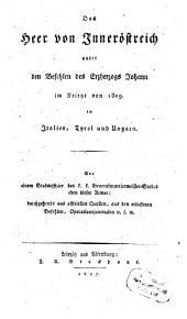Das Heer von Inneröstreich unter den Befehlen des Erzherzogs Johann im Kriege von 1809 in Italien, Tyrol und Ungarn: durchgehends aus officiellen Quellen, aus den erlassenen Befehlen, Operationsjournalen usw