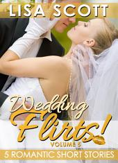 Wedding Flirts! 5 Romantic Short Stories: Flirts! Volume 5