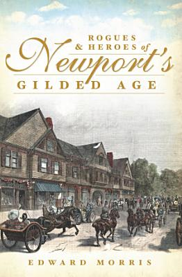 Rogues and Heroes of Newport s Gilded Age