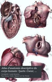 Atlas d'anatomie descriptive du corps humain: ?parte. Coeur, artères, veines, vaisseaux lymphatiques et aponéuroses