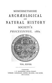 Proceedings of the Somersetshire Archaeological and Natural History Society: Volumes 28-29