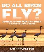 Do All Birds Fly? Animal Book for Children   Children's Animal Books