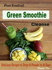 Post-Festival Green Smoothie Cleanse: Delicious Recipes to Drop 10 Pounds in 10 Days