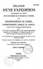 Relation d'une expédition entreprise en 1816, sous les ordres du capitaine J.-K. Tuckey, pour reconnoître le Zaïre, communément appelé le Congo...