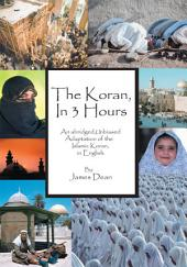 <b>The Koran, in 3 Hours</b>: <b>An abridged, unbiased adaptation of <br>the Islamic Koran, in English</b>