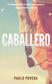 Caballero: A European thriller of mystery and suspense starring Gabriel Caballero