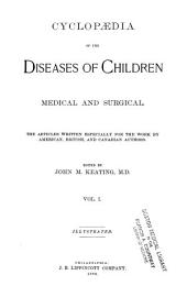 Cyclopædia of the Diseases of Children: Medical and Surgical, Volume 1