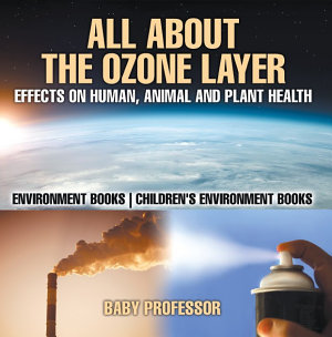 All About The Ozone Layer   Effects on Human  Animal and Plant Health   Environment Books   Children s Environment Books
