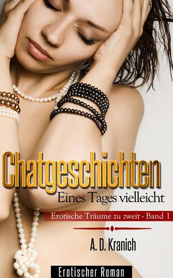Chatgeschichten   Erotische Tr  ume zu zweit  Eines Tages vielleicht PDF