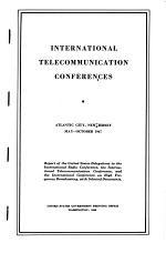 International Telecommunication Conferences, Atlantic City, New Jersey, May-October 1947