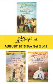 Love Inspired August 2015 - Box Set 2 of 2: Rancher Daddy\Loving the Country Boy\A Father's Second Chance