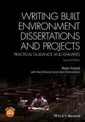 Writing Built Environment Dissertations and Projects: Practical Guidance and Examples, Edition 2