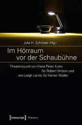 Im Hörraum vor der Schaubühne: Theatersound von Hans Peter Kuhn für Robert Wilson und von Leigh Landy für Heiner Müller