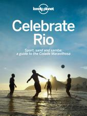 Celebrate Rio: Sport, sand and samba: a guide to the Cidade Maravilhosa