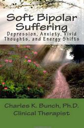Soft Biplar Suffering: Depression, Anxiety, Vivid Thoughts, and Energy Shitfts