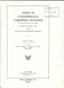 Index of Congressional Committee Hearings  not Confidential in Character  Prior to January 3  1935 in the United States Senate Library PDF