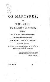 Os martyres, ou Triumpho da religião christan; poêma de F. A. de Chateaubriand, traduzido em vérsos portuguezes por Francisco Manoel