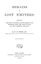 Remains of Lost Empires: Sketches of the Ruins of Palmyra, Nineveh, Babylon, and Persepolis, with Some Notes on India and the Cashmerian Himalayas
