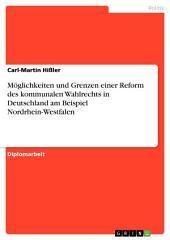 Möglichkeiten und Grenzen einer Reform des kommunalen Wahlrechts in Deutschland am Beispiel Nordrhein-Westfalen