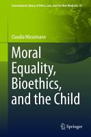 Moral Equality  Bioethics  and the Child PDF