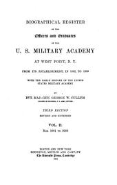 Biographical Register of the Officers and Graduates of the U.S. Military Academy at West Point, N.Y.: From Its Establishment, in 1802, to 1890, with the Early History of the United States Military Academy, Volume 2