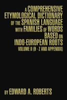 A Comprehensive Etymological Dictionary of the Spanish Language with Families of Words based on Indo European Roots PDF