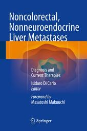 Noncolorectal, Nonneuroendocrine Liver Metastases: Diagnosis and Current Therapies