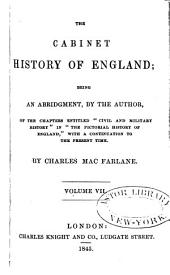 """The Cabinet History of England: Being an Abridgment, by the Author, of the Chapters Entitled """"Civil and Military History"""" in """"The Pictorial History of England,"""" with a Continuation to the Present Time, Volumes 7-8"""