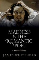 Madness And The Romantic Poet Book PDF