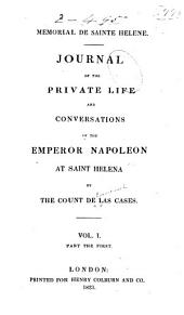Mémorial de Sainte Hélène: Journal of the Private Life and Conversations of the Emperor Napoleon at Saint Helena, Volume 1