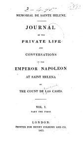 Mémorial de Sainte Hélène: Journal of the Private Life and Conversations of the Emperor Napoleon at Saint Helena, Volume 1