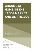 Change at Home  in the Labor Market  and on the Job PDF