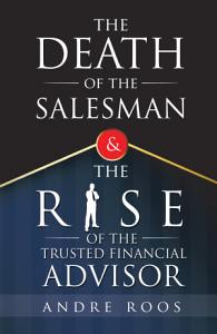 The Death of the Salesman and the Rise of the Trusted Financial Advisor Book