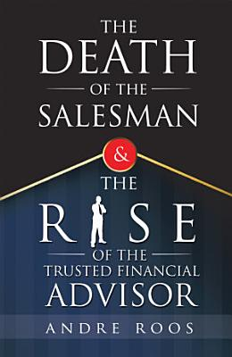 The Death of the Salesman and the Rise of the Trusted Financial Advisor