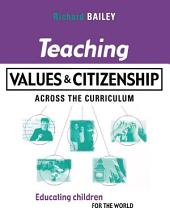 Teaching Values and Citizenship Across the Curriculum: Educating Children for the World