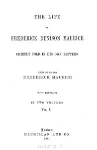 The life of Frederick Denison Maurice  chiefly told in his own letters  ed  by F  Maurice PDF
