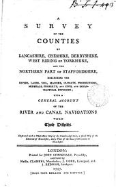A Survey of the Counties of Lancashire, Cheshire, Derbyshire, West Riding of Yorkshire, and the Northern Part of Staffordshire, ... Illustrated with a Whole Sheet Map of the Counties Described, a Small Map of the Environs of Manchester, and a Plan of the Road from London to Manchester
