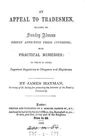 An Appeal to Tradesmen: Relating to Sundry Abuses Deeply Affecting Their Interests, with Practical Remedies. To which is Added, Important Suggestions to Clergymen and Magistrates