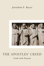 The Apostles' Creed: Truth with Passion