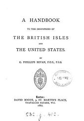 A Handbook of the Industries of the British Isles and the United States
