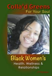 Colla'd Greens For Your Soul: Black Women's Health, Wellness & Relationships