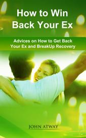 How to Win Back your Ex: Advices on How to Get Back your Ex and Breakup Recovery (dating, heartbreak, broken heart, breakaway, breaking love, breakdown, separation)