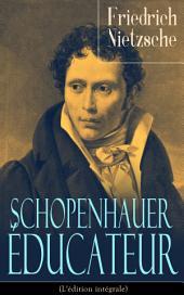 Schopenhauer éducateur (L'édition intégrale): La vie, la philosophie et l'influence d'Arthur Schopenhauer