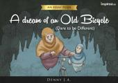 A Dream Of An Old Bicycle: Dare to be Different